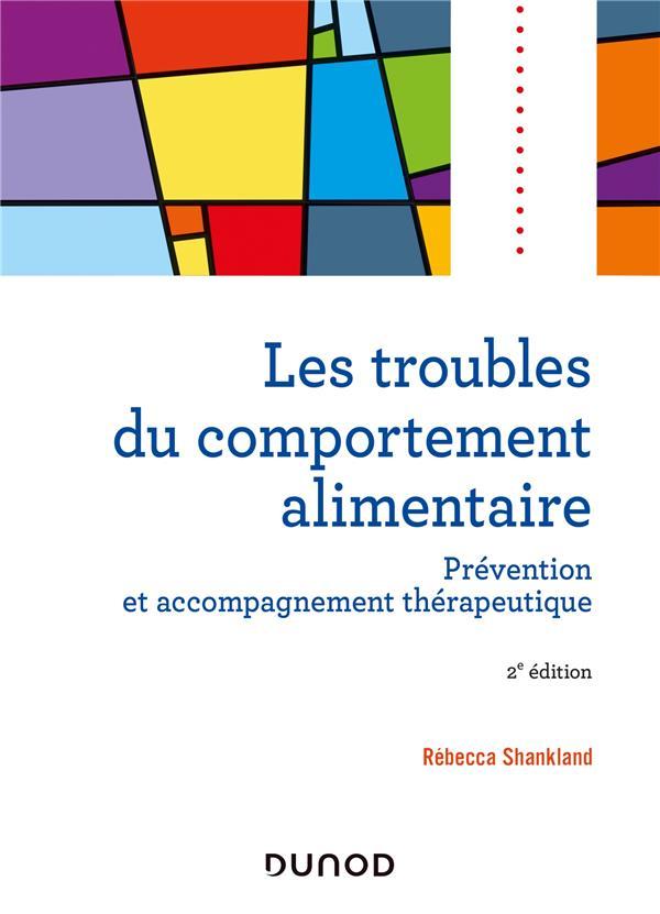 LES TROUBLES DU COMPORTEMENT ALIMENTAIRE  -  PREVENTION ET ACCOMPAGNEMENT THERAPEUTIQUE (2E EDITION) SHANKLAND, REBECCA DUNOD