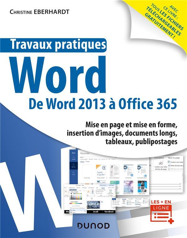 TRAVAUX PRATIQUES - WORD - TOUTES VERSIONS 2013 A 2019 ET OFFICE 365 EBERHARDT CHRISTINE DUNOD