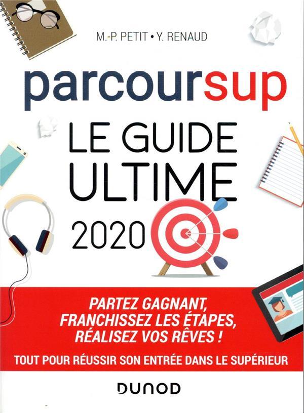 PARCOURSUP LE GUIDE ULTIME 2020 - PARTEZ GAGNANT - FRANCHISSEZ LES ETAPES - REALISEZ VOS REVES PETIT/RENAUD DUNOD