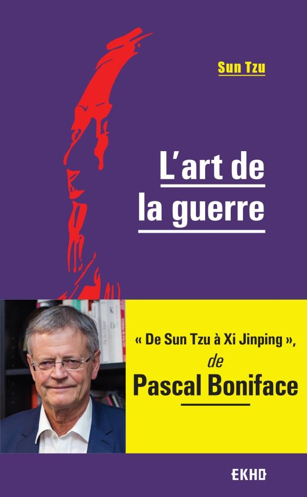 BONIFACE PASCAL - L'ART DE LA GUERRE - DE SUN TZU A XI JINPIN