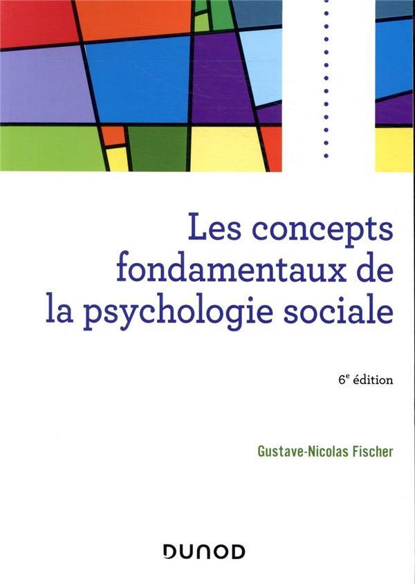 LES CONCEPTS FONDAMENTAUX DE LA PSYCHOLOGIE SOCIALE (6E EDITION)