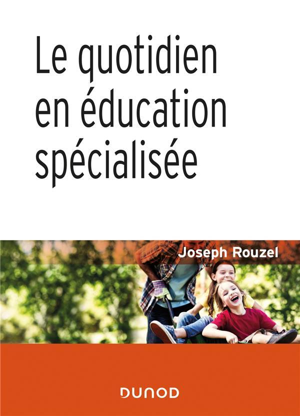 LE QUOTIDIEN EN EDUCATION SPECIALISEE (2E EDITION) ROUZEL, JOSEPH DUNOD