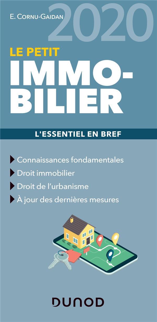 LE PETIT IMMOBILIER  -  LES NOTIONS INDISPENSABLES (EDITION 2020) CORNU-GAIDAN, EVELYNE DUNOD