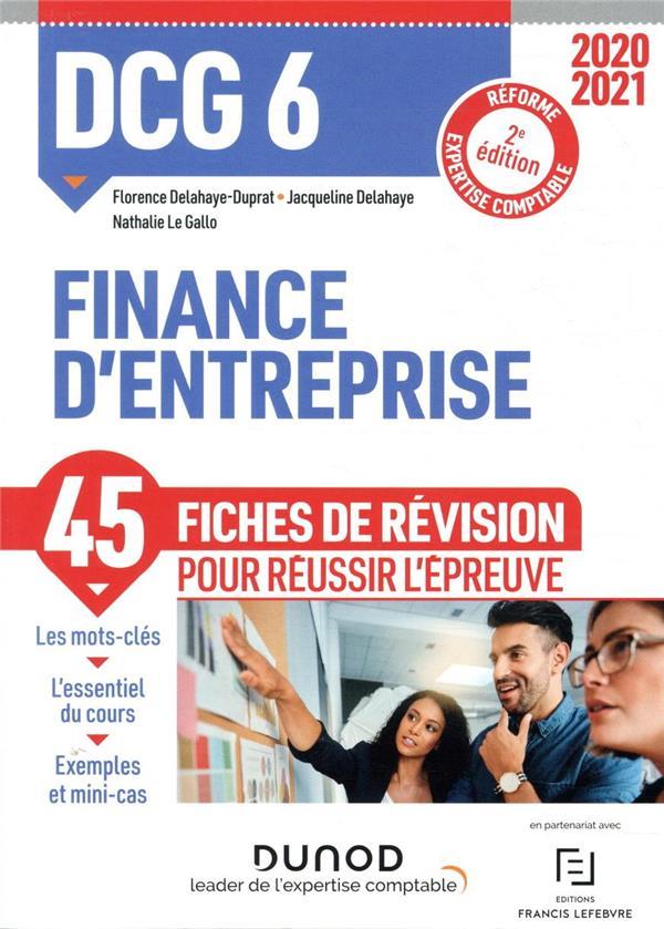DCG 6  -  FINANCE D'ENTREPRISE  -  45 FICHES DE REVISION POUR REUSSIR L'EPREUVE (EDITION 20202021) DELAHAYE-DUPRAT, FLORENCE  DUNOD