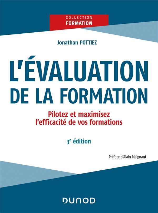 L-EVALUATION DE LA FORMATION - 3E ED. - PILOTEZ ET MAXIMISEZ L-EFFICACITE DE VOS FORMATIONS