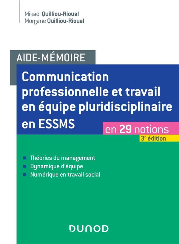 AIDE-MEMOIRE  -  COMMUNICATION PROFESSIONNELLE ET TRAVAIL EN EQUIPE PLURIDISCIPLINAIRE EN ESSMS  -  EN 29 NOTIONS (3E EDITION)