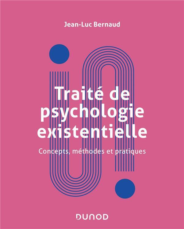TRAITE DE LA PSYCHOLOGIE EXISTENTIELLE  -  CONCEPTS, METHODES ET PRATIQUES BERNAUD, JEAN-LUC DUNOD