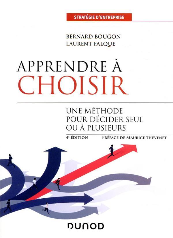 APPRENDRE A CHOISIR  -  UNE METHODE POUR DECIDER SEUL OU A PLUSIEURS (4E EDITION) BOUGON, BERNARD  DUNOD