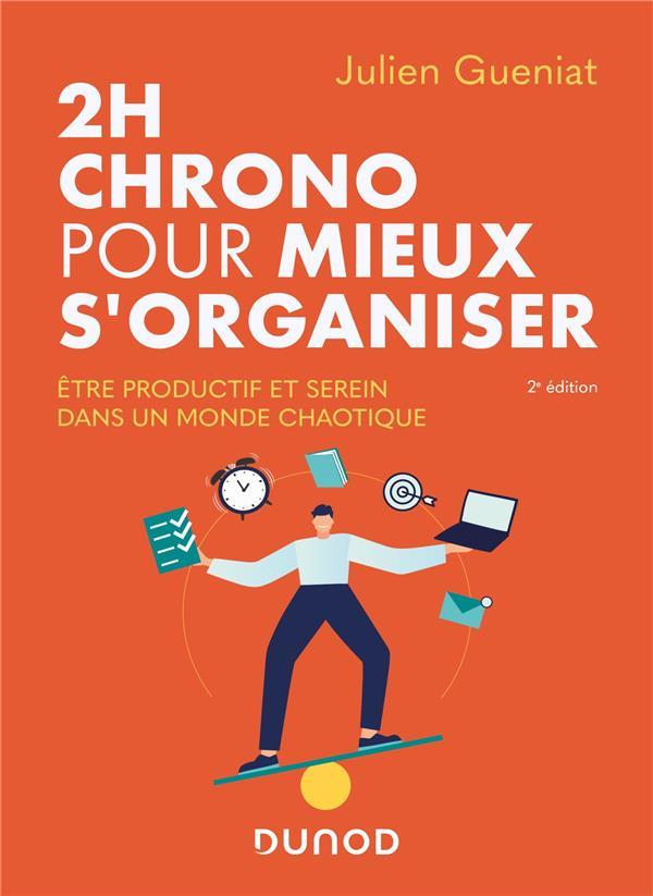 2H CHRONO POUR MIEUX S'ORGANISER  -  ETRE PRODUCTIF ET SEREIN DANS UN MONDE CHAOTIQUE (2E EDITION)