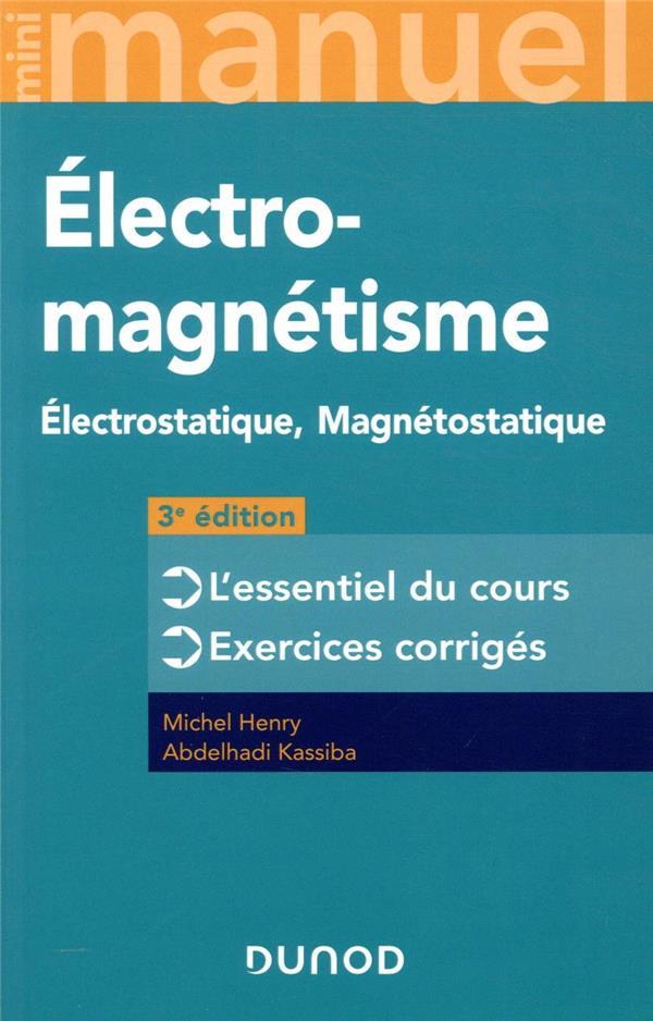 MINI MANUEL  -  ELECTROMAGNETISME  -  L'ESSENTIEL DU COURS, EXERCICES CORRIGES (3E EDITION)