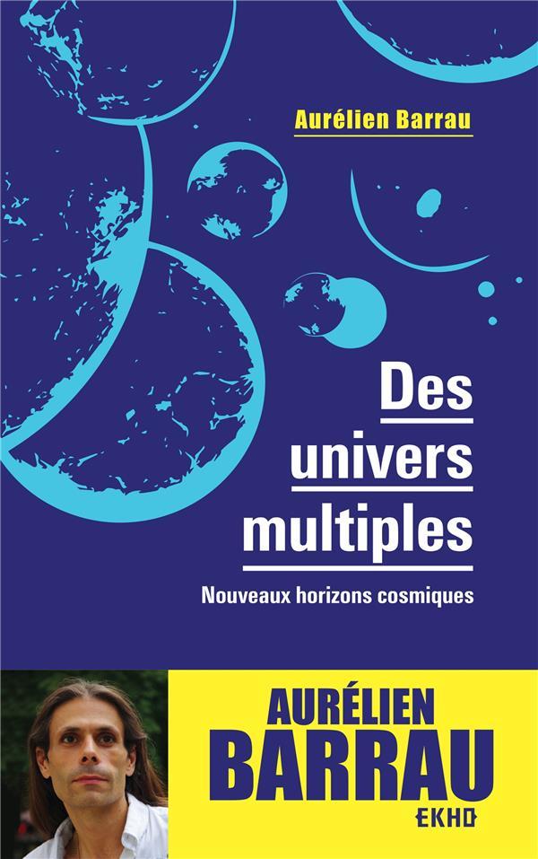DES UNIVERS MULTIPLES  -  NOUVEAUX HORIZONS COSMIQUES (3E EDITION)