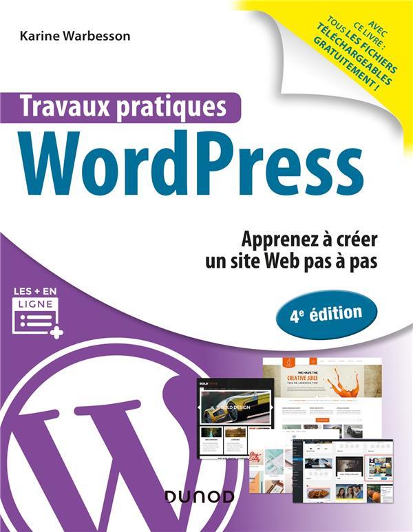 TRAVAUX PRATIQUES  -  WORDPRESS  -  APPRENEZ A CREER UN SITE WEB PAS A PAS (4E EDITION) WARBESSON KARINE DUNOD