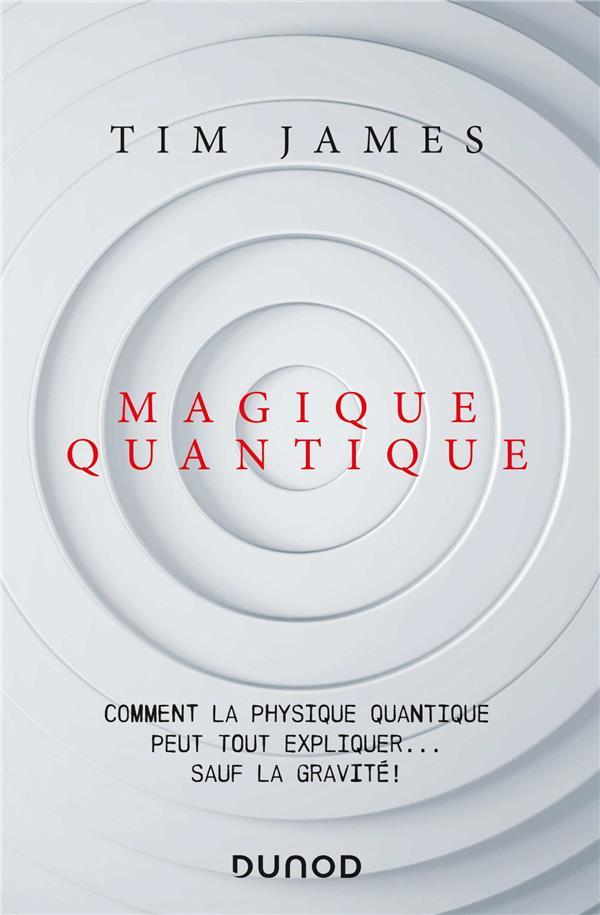 MAGIQUE QUANTIQUE  -  COMMENT LA PHYSIQUE QUANTIQUE PEUT TOUT EXPLIQUER... SAUF LA GRAVITE !