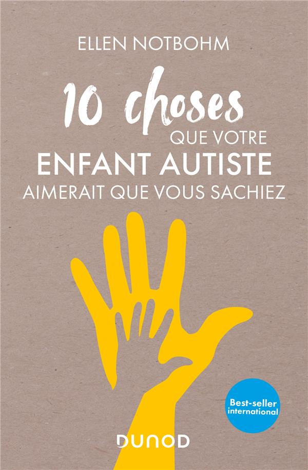 10 CHOSES QUE VOTRE ENFANT AUTISTE AIMERAIT QUE VOUS SACHIEZ NOTBOHM ELLEN DUNOD