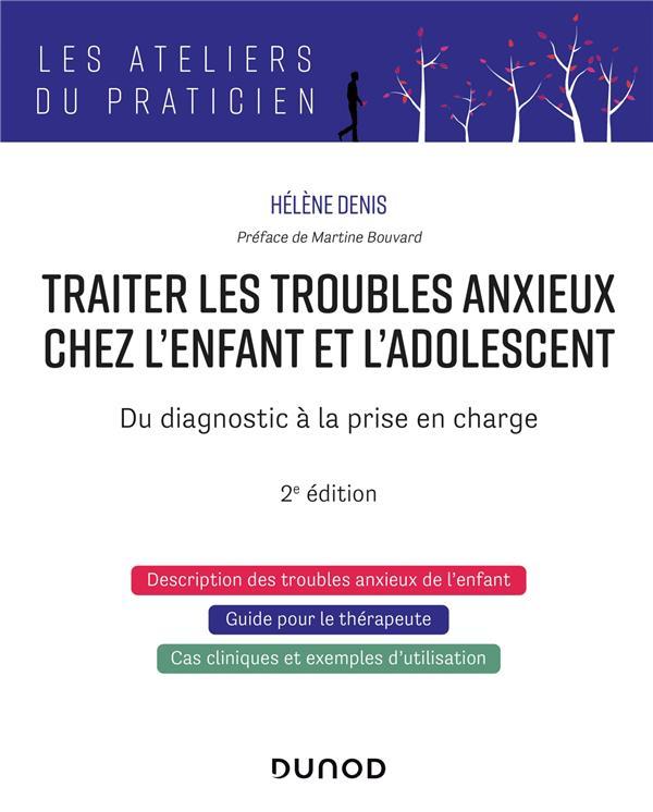 TRAITER LES TROUBLES ANXIEUX CHEZ L'ENFANT ET L'ADOLESCENT : DU DIAGNOSTIC A LA PRISE EN CHARGE (2E EDITION)