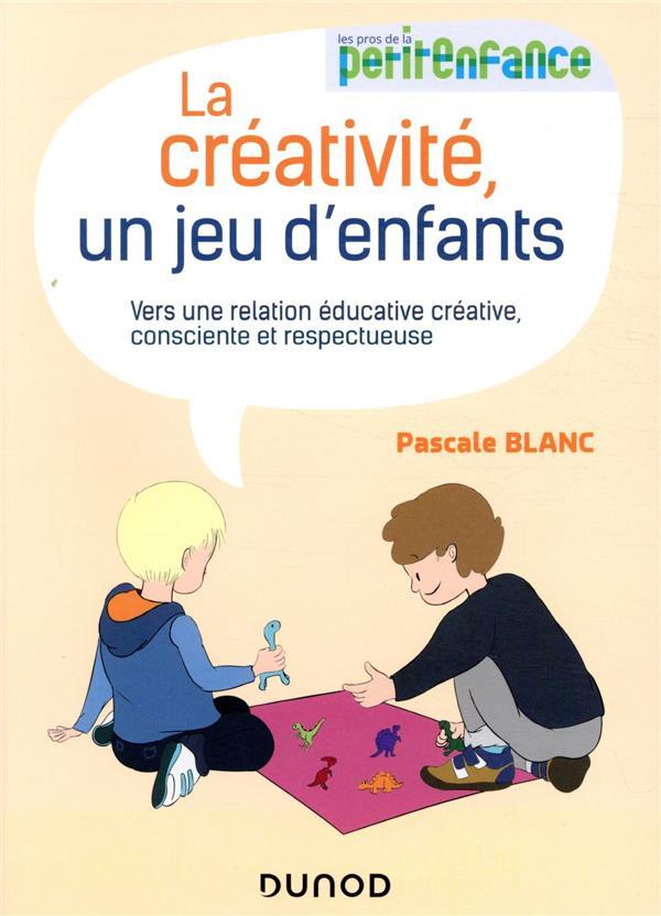 LA CREATIVITE, UN JEU D'ENFANTS  -  VERS UNE RELATION EDUCATIVE CREATIVE, CONSCIENTE ET RESPECTUEUSE