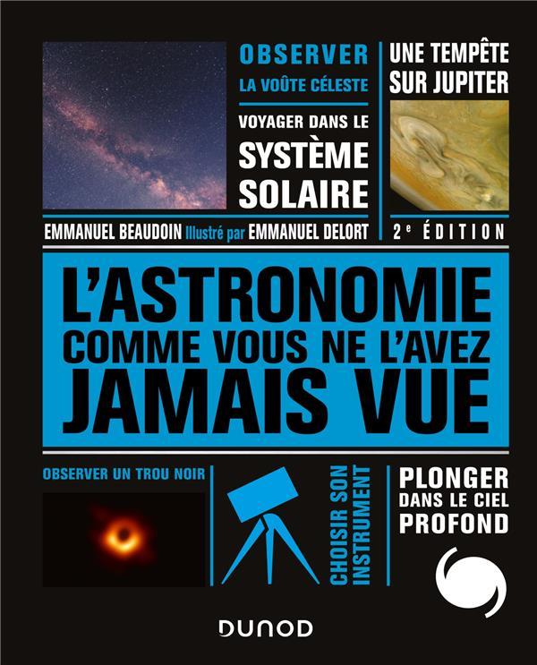 L'ASTRONOMIE COMME VOUS NE L'AVEZ JAMAIS VUE - 2E ED. (2E EDITION) BEAUDOIN/DELORT DUNOD