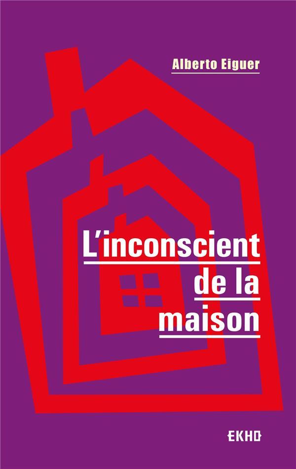 L'INCONSCIENT DE LA MAISON (3E EDITION)