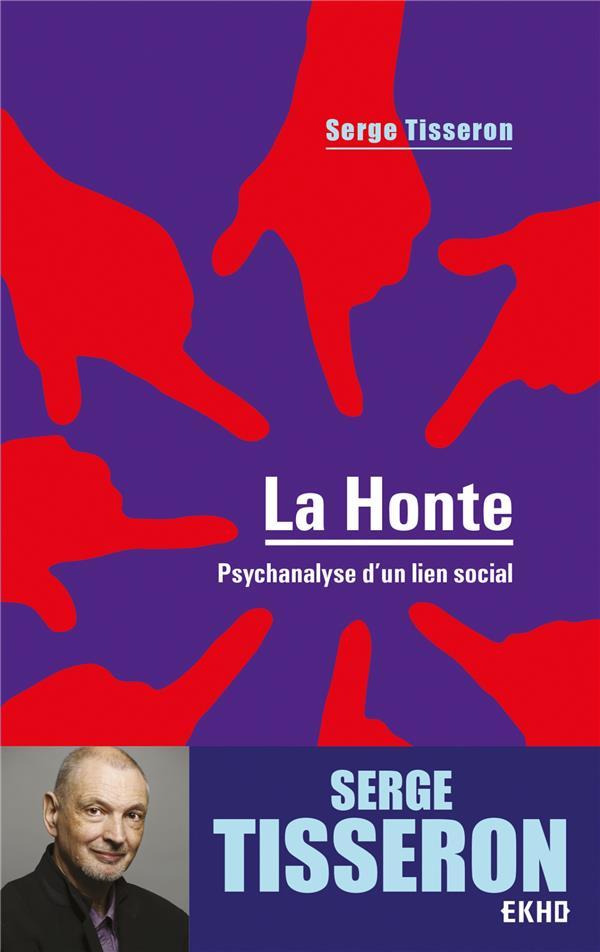 LA HONTE - 4E ED. - PSYCHANALYSE D'UN LIEN SOCIAL TISSERON, SERGE DUNOD