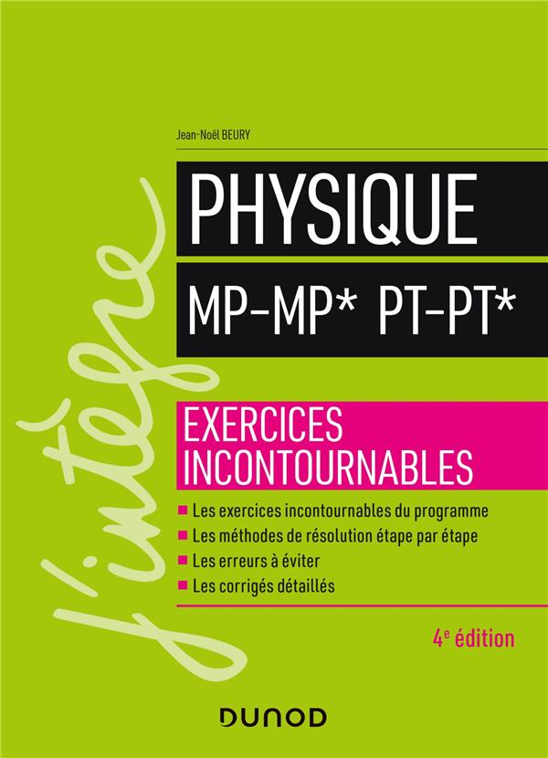 PHYSIQUE  -  MP-MP*, PT-PT*  -  EXERCICES INCONTOURNABLES (4E EDITION) BEURY JEAN-NOEL DUNOD