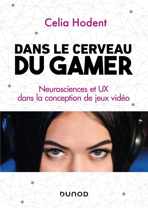 DANS LE CERVEAU DU GAMER  -  NEUROSCIENCES ET UX DANS LA CONCEPTION DES JEUX