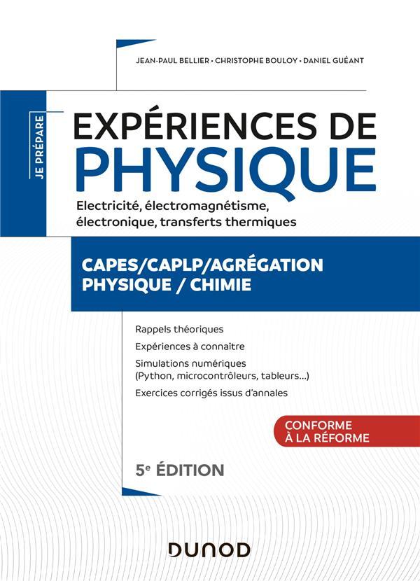 JE PREPARE  -  EXPERIENCES DE PHYSIQUE  -  ELECTRICITE, ELECTROMAGNETISME, ELECTRONIQUE, TRANSFERTS THERMIQUES (5E EDITION)