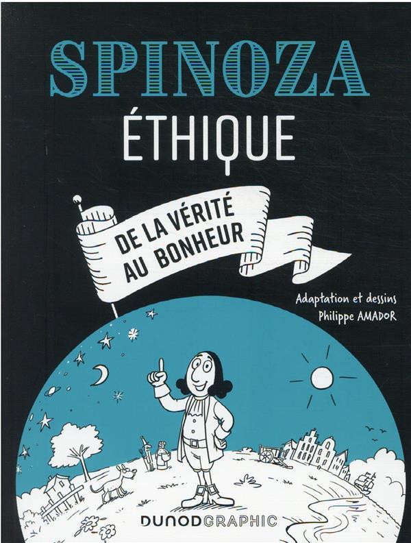 SPINOZA : ETHIQUE  -  DE LA VERITE AU BONHEUR