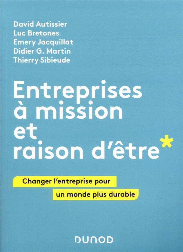 ENTREPRISES A MISSION ET RAISON D'ETRE  -  CHANGER L'ENTREPRISE POUR UN MONDE PLUS DURABLE  BRETONES, LUC  DUNOD