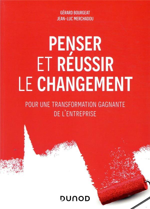PENSER ET REUSSIR LE CHANGEMENT  -  POUR UNE TRANSFORMATION GAGNANTE DE L'ENTREPRISE BOURGEAT/MERCHADOU DUNOD