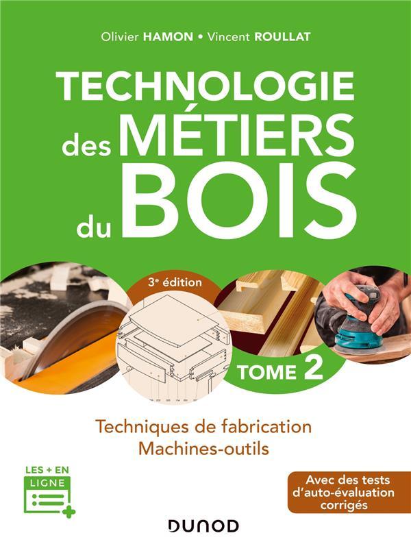 0 - TECHNOLOGIE DES METIERS DU BOIS - TOME 2 - 3E ED. - TECHNIQUES DE FABRICATION ET DE POSE - MACHI HAMON/ROULLAT DUNOD