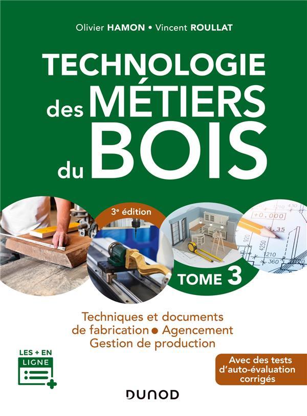 TECHNOLOGIE DES METIERS DU BOIS  3 - MENUISERIE, EBENISTERIE, AGENCEMENT HAMON/ROULLAT DUNOD