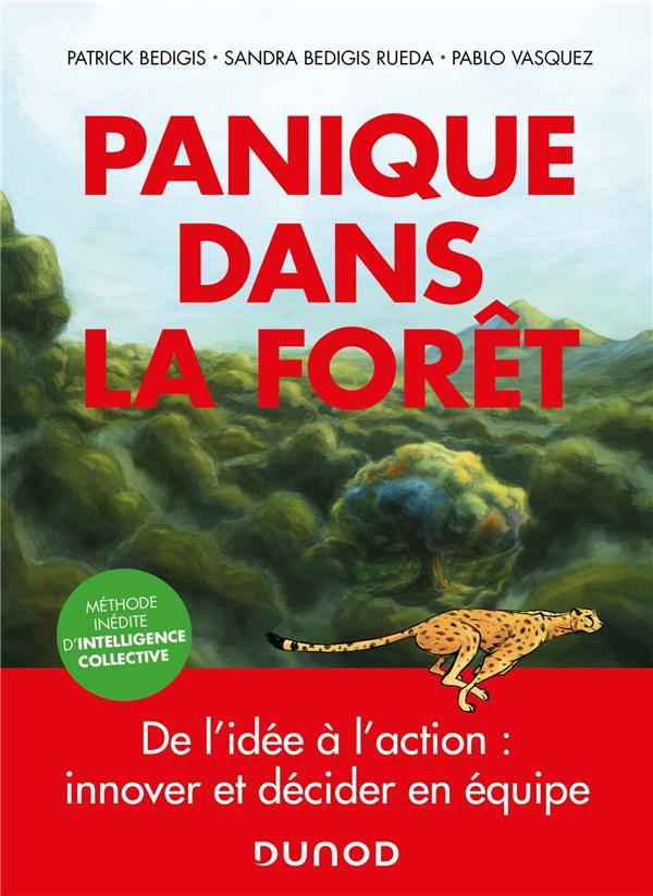 PANIQUE DANS LA FORET  -  DE L'IDEE A L'ACTION : INNOVER ET DECIDER EN EQUIPE BEDIGIS/VASQUEZ DUNOD