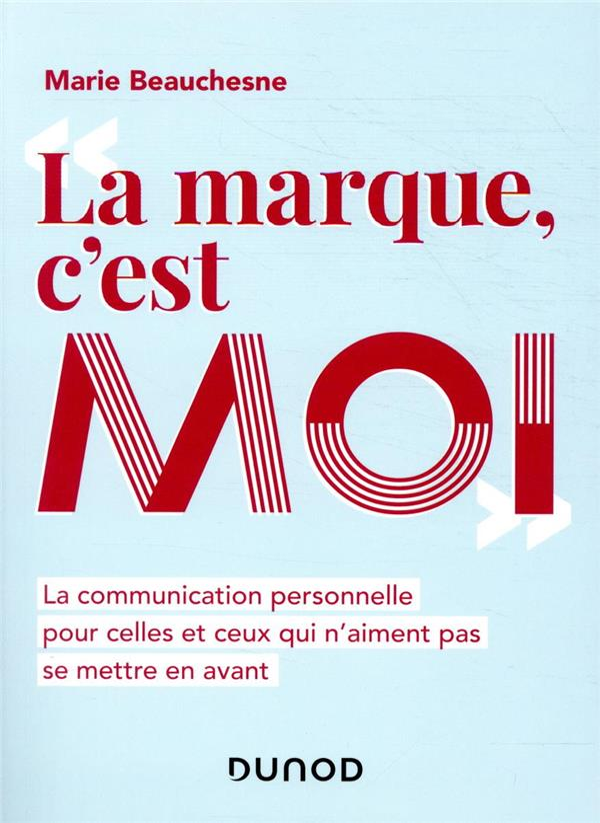 LA MARQUE, C'EST MOI  -  LA COMMUNICATION PERSONNELLE POUR CEUX QUI N'AIMENT PAS SE METTRE EN AVANT