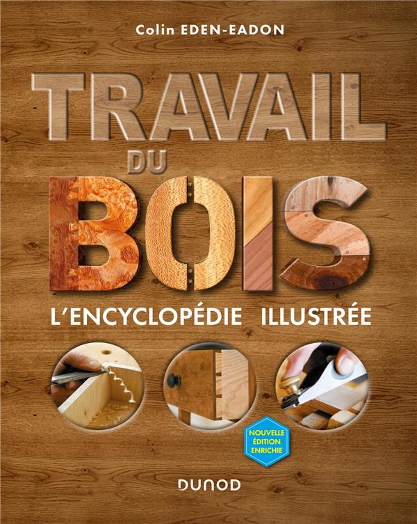 TRAVAIL DU BOIS - 2E ED. - L'ENCYCLOPEDIE ILLUSTREE
