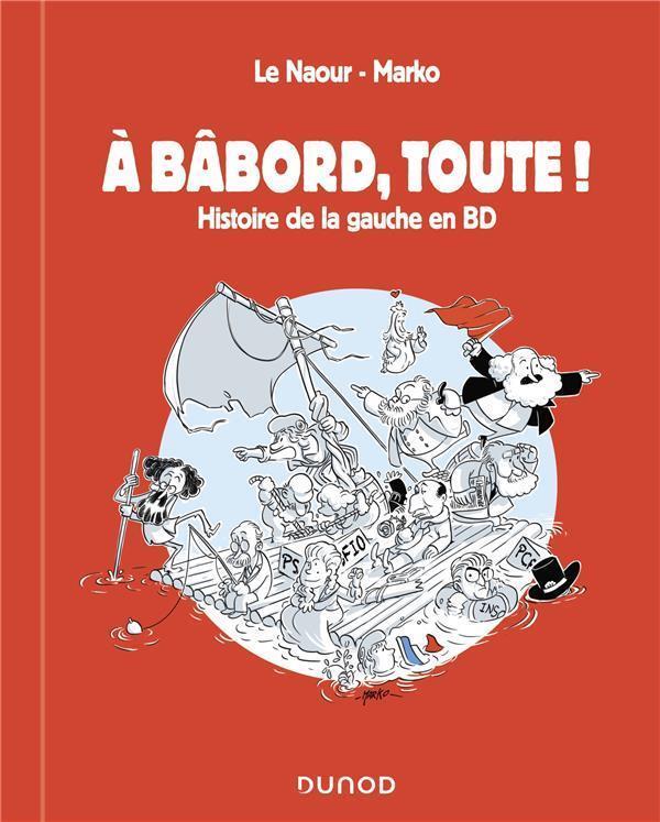 A BABORD, TOUTE ! HISTOIRE DE LA GAUCHE EN BD LE NAOUR/MARKO DUNOD