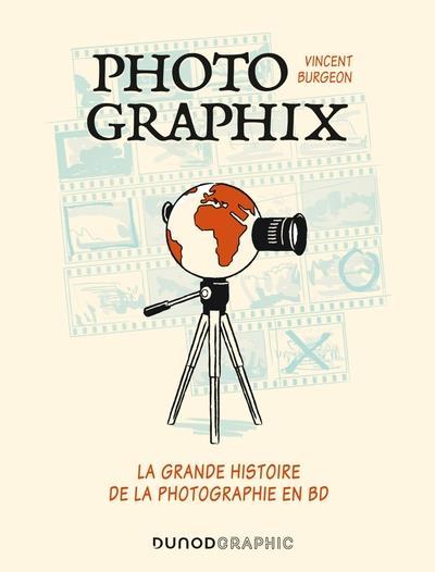 PHOTOGRAPHIX - LA GRANDE HISTOIRE DE LA PHOTOGRAPHIE EN BD