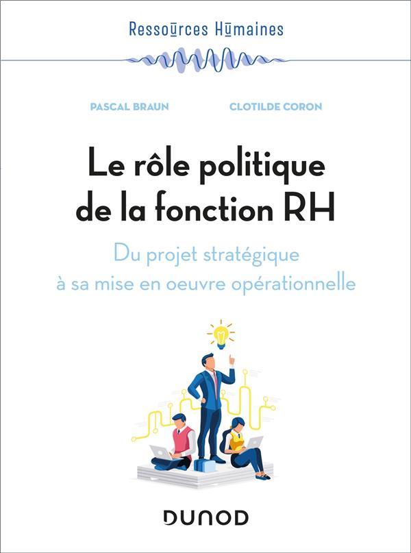 LE ROLE POLITIQUE DE LA FONCTION RH : DU PROJET STRATEGIQUE A SA MISE EN OEUVRE OPERATIONNELLE