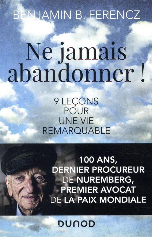 NE JAMAIS ABANDONNER ! 9 LECONS POUR UNE VIE REMARQUABLE FERENCZ BENJAMIN B. DUNOD