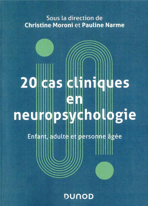 20 CAS CLINIQUES EN NEUROPSYCHOLOGIE  -  ENFANT, ADULTE, PERSONNE AGEE MORONI, CHRISTINE  DUNOD