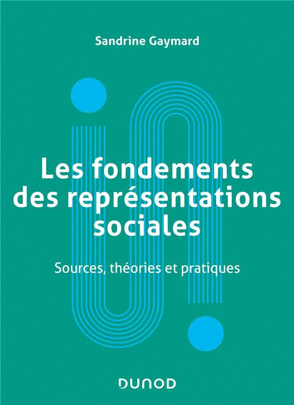LES FONDEMENTS DES REPRESENTATIONS SOCIALES  -  SOURCES, THEORIES ET PRATIQUES GAYMARD, SANDRINE DUNOD