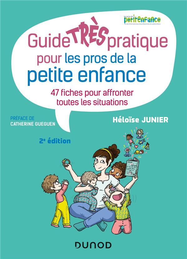 GUIDE TRES PRATIQUE POUR LES PROS DE LA PETITE ENFANCE  -  47 FICHES POUR AFFRONTER TOUTES LES SITUATIONS (2E EDITION) JUNIER HELOISE DUNOD