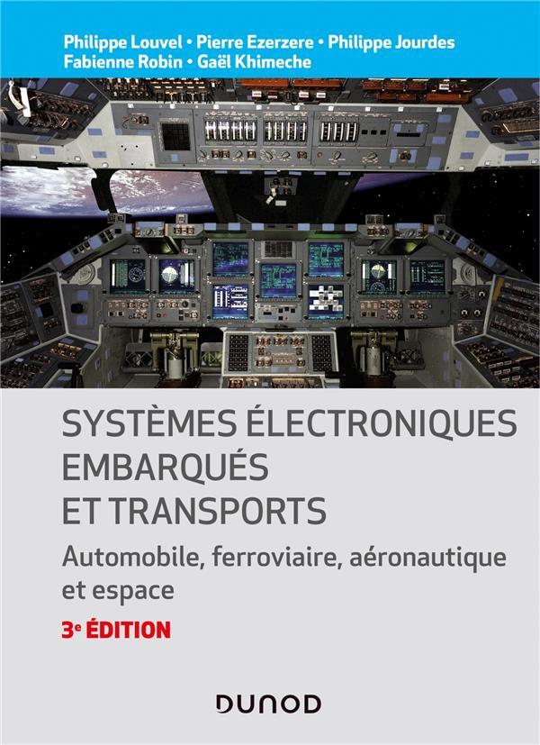 SYSTEMES ELECTRONIQUES EMBARQUES ET TRANSPORTS : AUTOMOBILE, FERROVIAIRE, AERONAUTIQUE ET ESPACE (3E EDITION)
