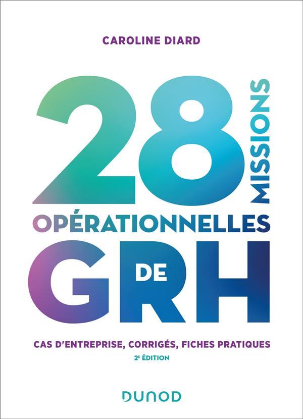 28 MISSIONS OPERATIONNELLES DE GRH : CAS D'ENTREPRISE, CORRIGES, FICHES PRATIQUES (2E EDITION)