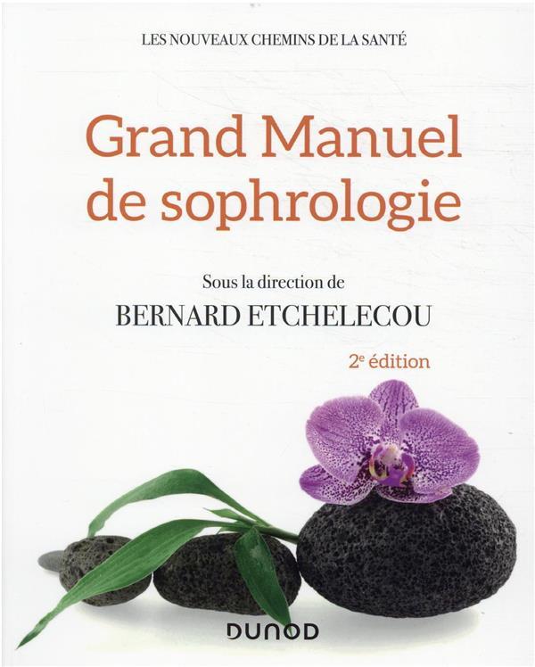 GRAND MANUEL DE SOPHROLOGIE : UNE SYNTHESE DES DIFFERENTES TECHNIQUES (2E EDITION)