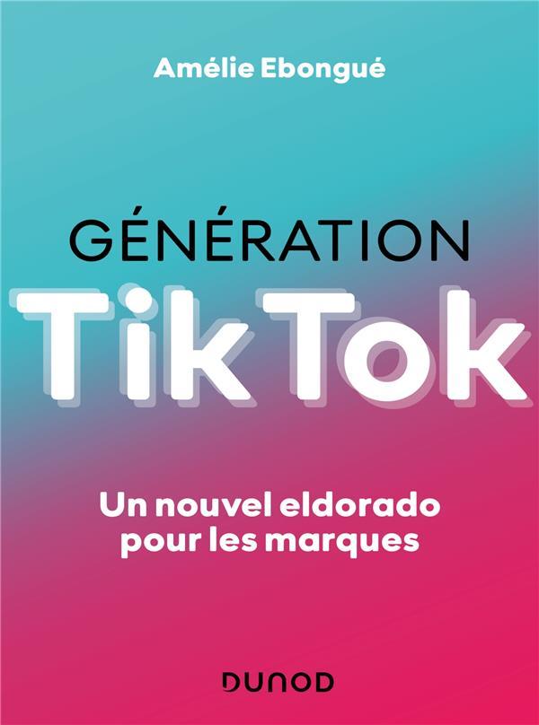 GENERATION TIKTOK : UN NOUVEL ELDORADO POUR LES MARQUES EBONGUE, AMELIE DUNOD