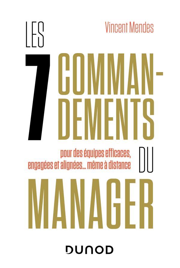 LES 7 COMMANDEMENTS DU MANAGER : POUR DES EQUIPES EFFICACES, ENGAGEES ET ALIGNEES... MEME A DISTANCE