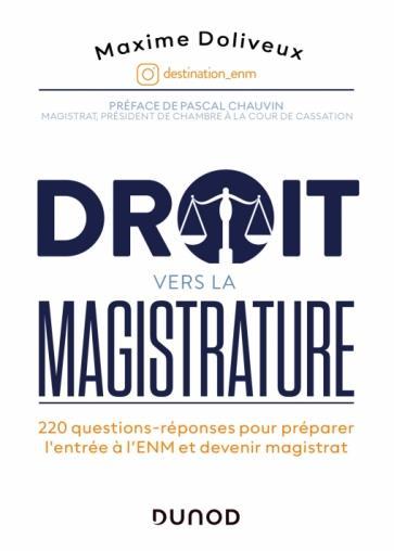DROIT VERS LA MAGISTRATURE : 220 QUESTIONS-REPONSES POUR PREPARER L'ENTREE A L'ENM ET DEVENIR MAGISTRAT DOLIVEUX, MAXIME DUNOD