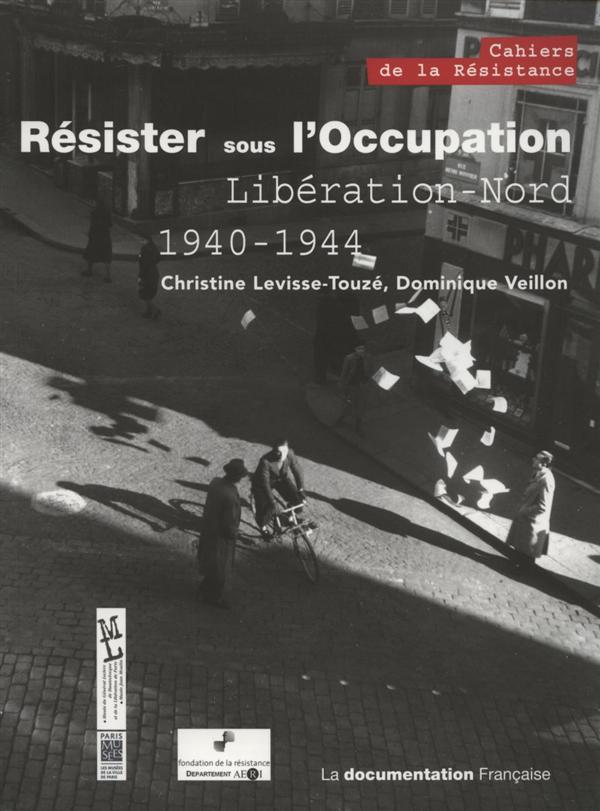 RESISTER SOUS L'OCCUPATION, LIBERATION NORD 1940-1944.