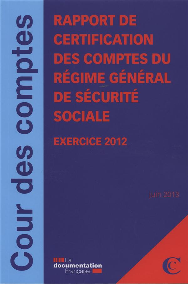 Rapport de certification des comptes du régime général de sécurité sociale exercice 2012