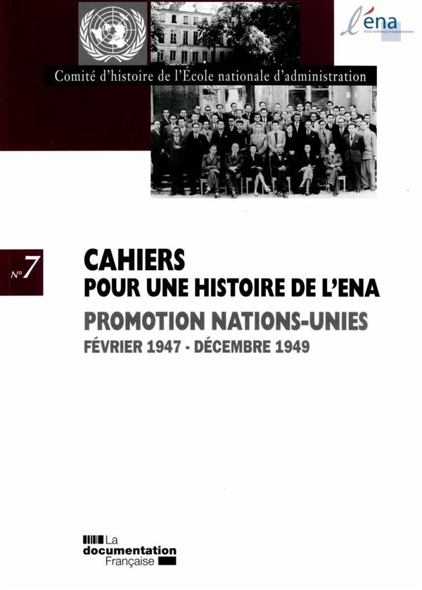 CAHIERS POUR UNE HISTOIRE DE L'ENA N.7  -  PROMOTION DES NATIONS UNIES, JANVIER 1947 - DECEMBRE 1949